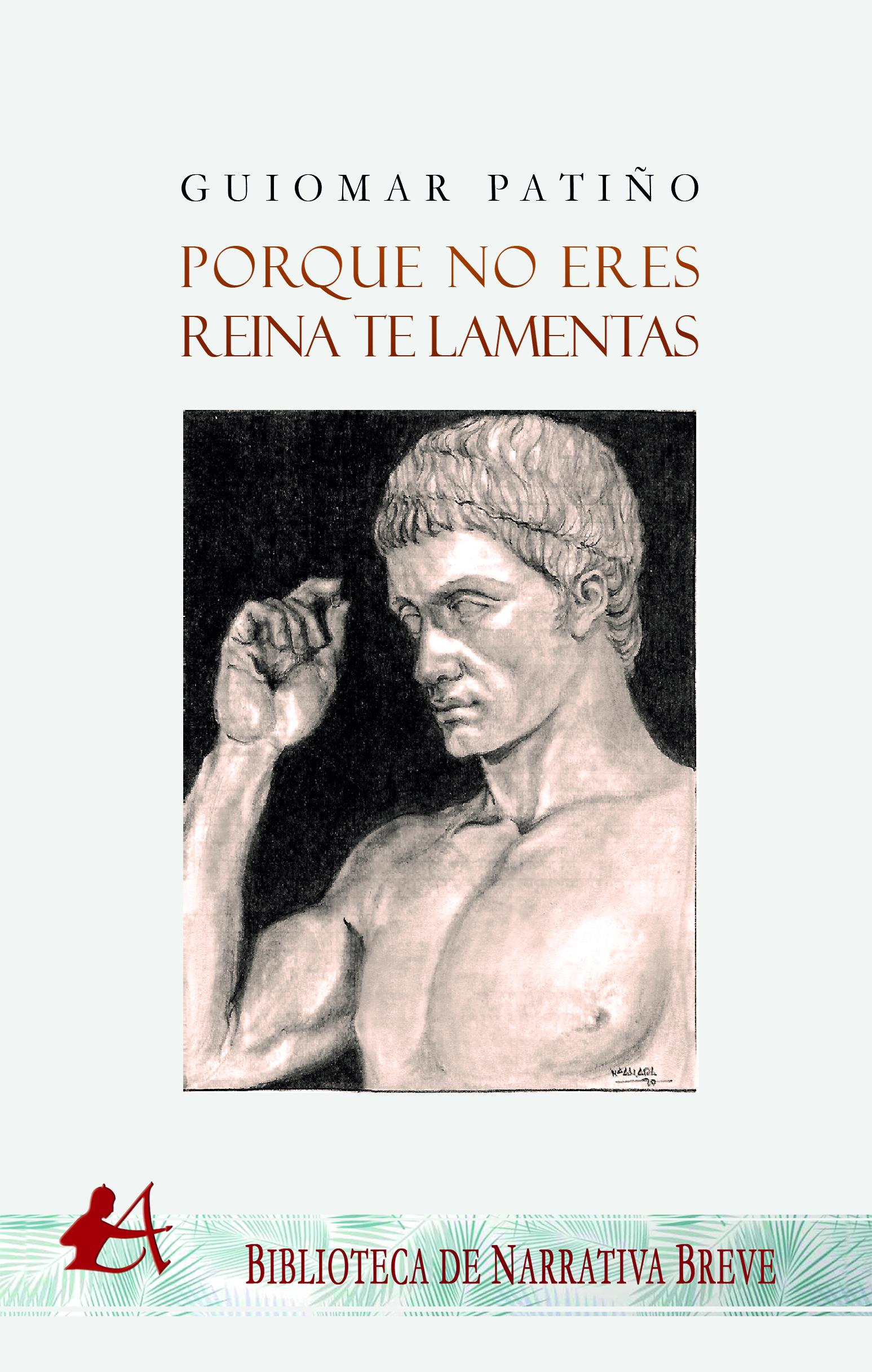 Portada del libro Porque no eres reina te lamentas de Guiomara Patiño. Editorial Adarve, Escritores de hoy