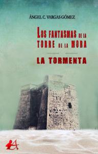 Portada del libro Los fantasmas de la Torre de la Mora La tormenta de Ángel C Vargas. Editorial Adarve, Promoción de autores