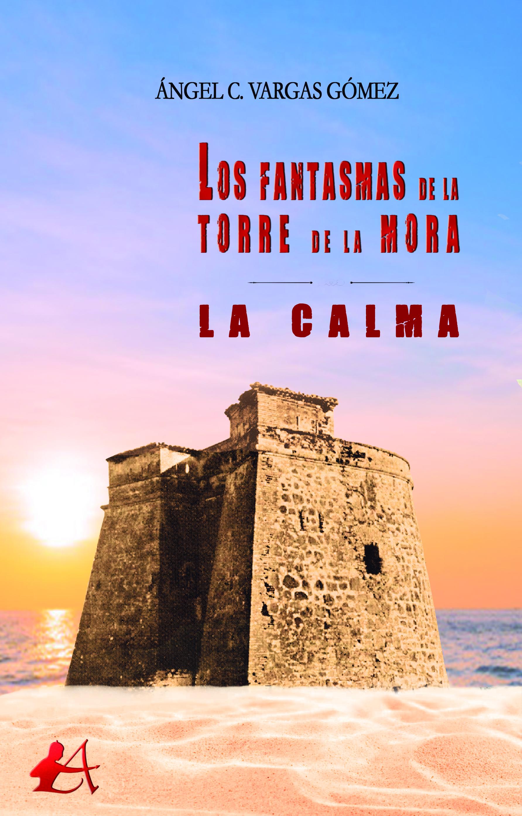Portada del libro Los fantasmas de la torre de la mora La calma de Ángel C Vargas. Editorial Adarve, Publicar un libro