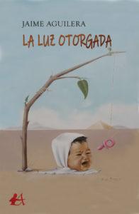 Portada del libro La luz otorgada de Jaime Aguilera. Editorial Adarve, Promoción de autores