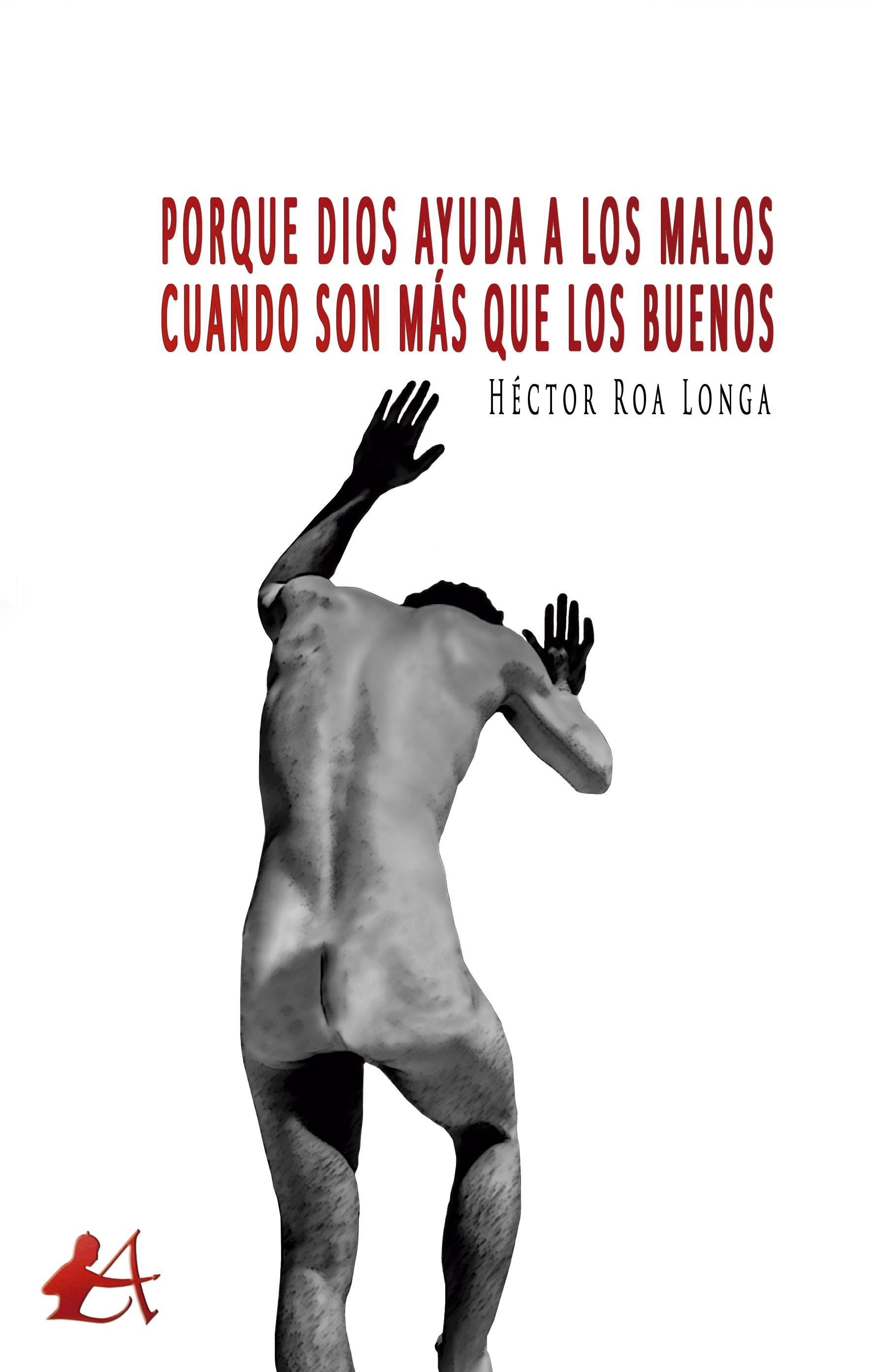 Portada del libro Porque Dios ayuda a los malos cuando son más que los buenos de Héctor Roa Longa. Editorial Adarve, Escritores de hoy