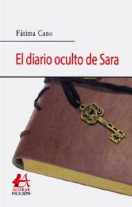 Portada del libro El diario oculto de Sara de Fátima Cano. Editorial Adarve, Editoriales de España