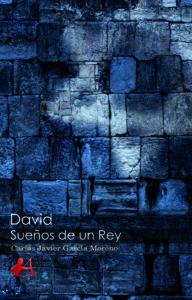 Portada del libro David Sueños de un rey de Carlos Javier García Moreno. Editorial Adarve, Escritores de hoy