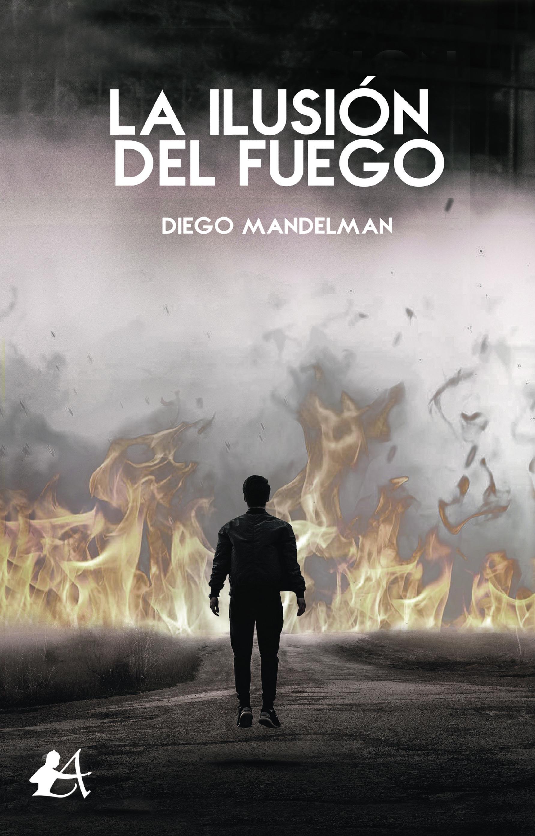 Portada del libro La ilusión del fuego de Diego Mandelman. Editoral Adarve, Escritores de hoy
