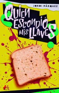 Portada del libro Quién escondió mis llaves de Jordi Márquez. Editorial Adarve, Escritores de hoy
