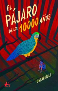 Portada del libro El pájaro de los 10000 años de Óscar Rull. Editorial Adarve, Escritores de hoy