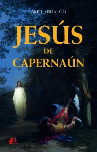 Portada del libro Jesús de Capernaún de Ariel Hidalgo. Editorial Adarve, Escritores de hoy