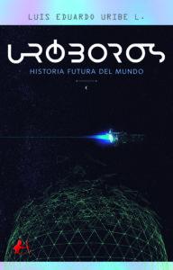 Portada del libro Uróboros Historia futura del mundo de Luis Eduardo Uribe. Editorial Adarve, Librería Capitán Letras