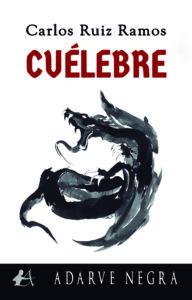 Portada del libro Cuélebre de Carlos Ruiz Ramos. Editorial Adarve, Escritores de hoy