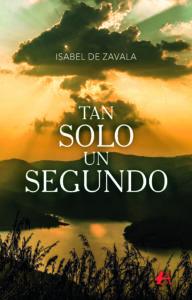 Portada del libro Tan solo un segundo de Isabel de Zavala. Editorial Adarve, Publicar un libro