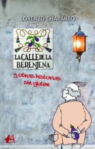 Portada del libro La calle de la berenjena y otras historias sin gluten de Lorenzo Chaparro. Editorial Adarve, Escritores de hoy