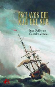 Esclavos del mar del sur de Juan Guillermo González Meneses Editorial Adarve, publicar un libro