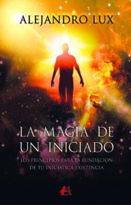 Portada La magia de un iniciado de Alejandro Lux. Editorial Adarve. Publicar un libro