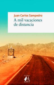 A mil vacaciones de distancia de Juan Carlos Sampedro. Editorial Adarve, publicar un libro