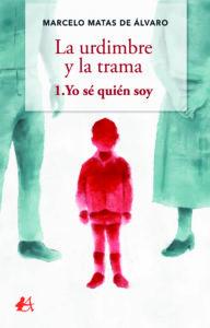 La urdimbre y la trama. Yo sé quién soy, Editorial Adarve, Marcelo Mata de Álvaro, publicar un libro