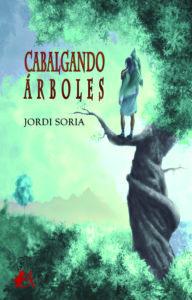 Portada del libro Cabalgando árboles del autor Jordi Soria. Editorial Adarve. Publicar un libro