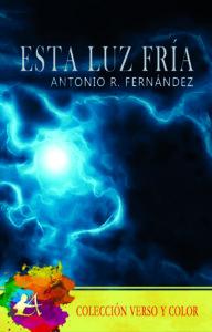 Portada de Esta luz fría de Antonio R. Fernández. Editorial Adarve. Publicar un libro