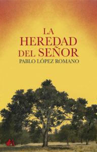 La heredad del señor de Pablo López Romano. Editorial Adarve. Publicar un libro
