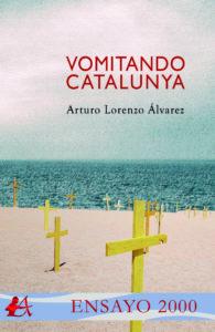 Vomitando Catalunya. Editorial Adarve, Arturo Lorenzo Álvarez. Escritores de hoy